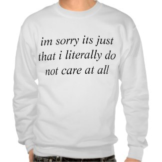 I'm sorry its just that i literally don't care at all sweater